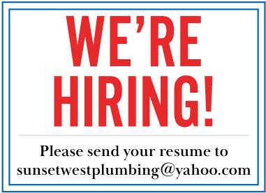 We're Hiring.  Send your resume to sunsetwestplumbing@yahoo.com.
